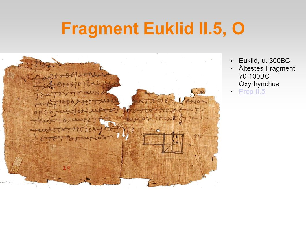 Fragment Euklid II.5, O Euklid, u. 300BC Ältestes Fragment 70-100BC Oxyrhynchus Prop II.5