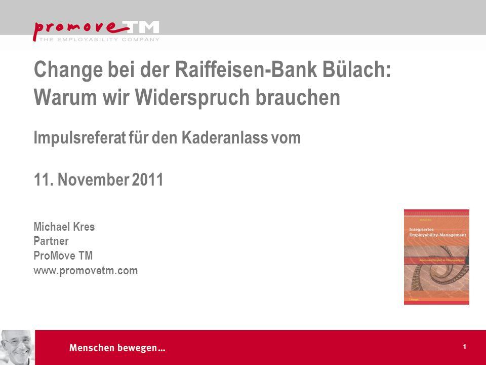 Change bei der Raiffeisen-Bank Bülach: Warum wir Widerspruch brauchen Impulsreferat für den Kaderanlass vom 11. November 2011 Michael Kres Partner Pro