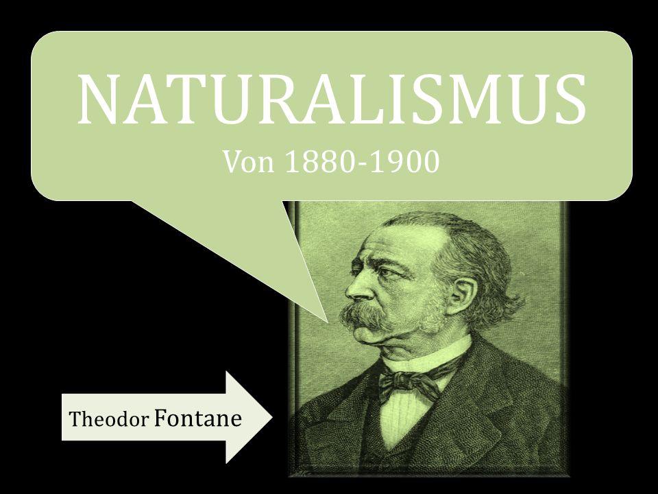 NATURALISMUS Von 1880-1900 Theodor Fontane