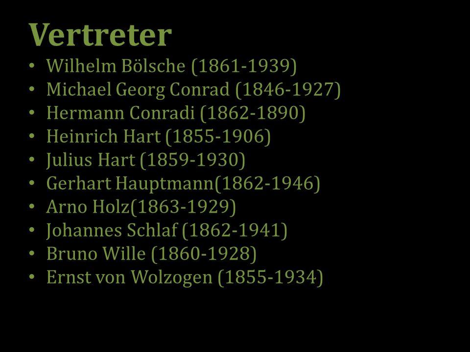Vertreter Wilhelm Bölsche (1861-1939) Michael Georg Conrad (1846-1927) Hermann Conradi (1862-1890) Heinrich Hart (1855-1906) Julius Hart (1859-1930) Gerhart Hauptmann(1862-1946) Arno Holz(1863-1929) Johannes Schlaf (1862-1941) Bruno Wille (1860-1928) Ernst von Wolzogen (1855-1934)