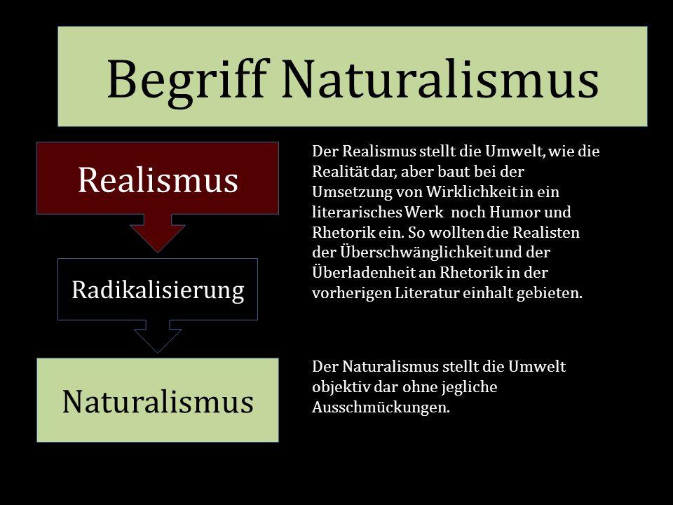 Realismus Naturalismus Radikalisierung Begriff Naturalismus Der Realismus stellt die Umwelt, wie die Realität dar, aber baut bei der Umsetzung von Wirklichkeit in ein literarisches Werk noch Humor und Rhetorik ein.