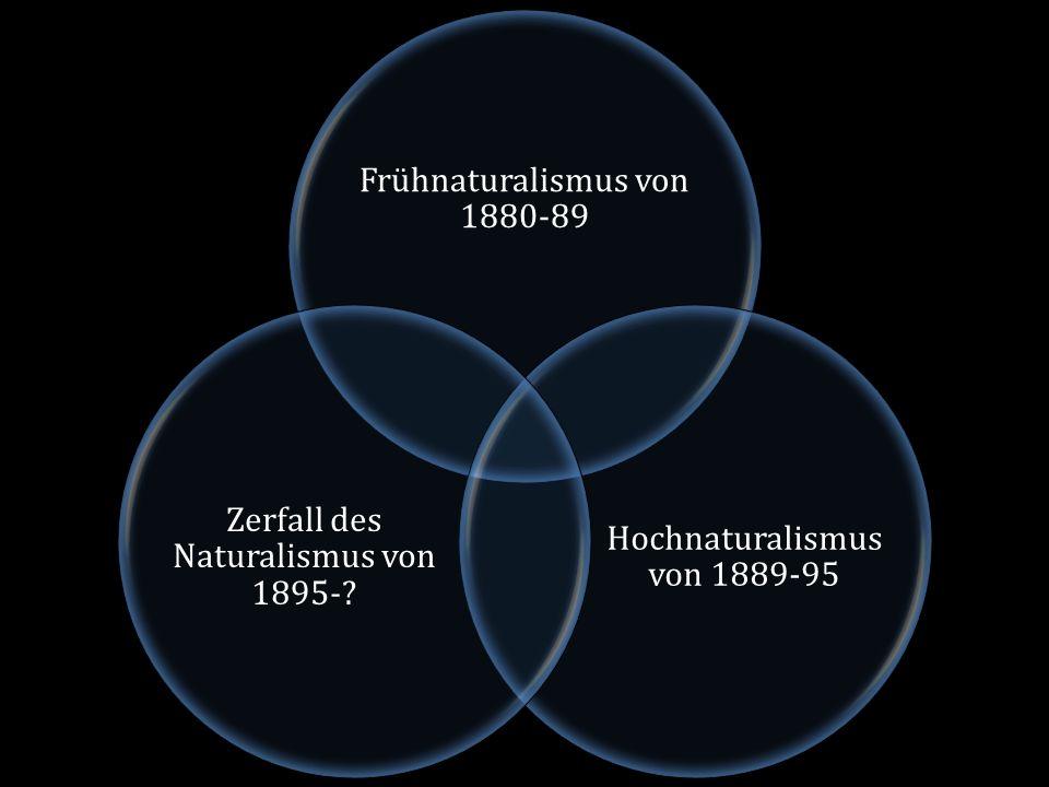 Frühnaturalismus von 1880-89 Hochnaturalismus von 1889-95 Zerfall des Naturalismus von 1895-?