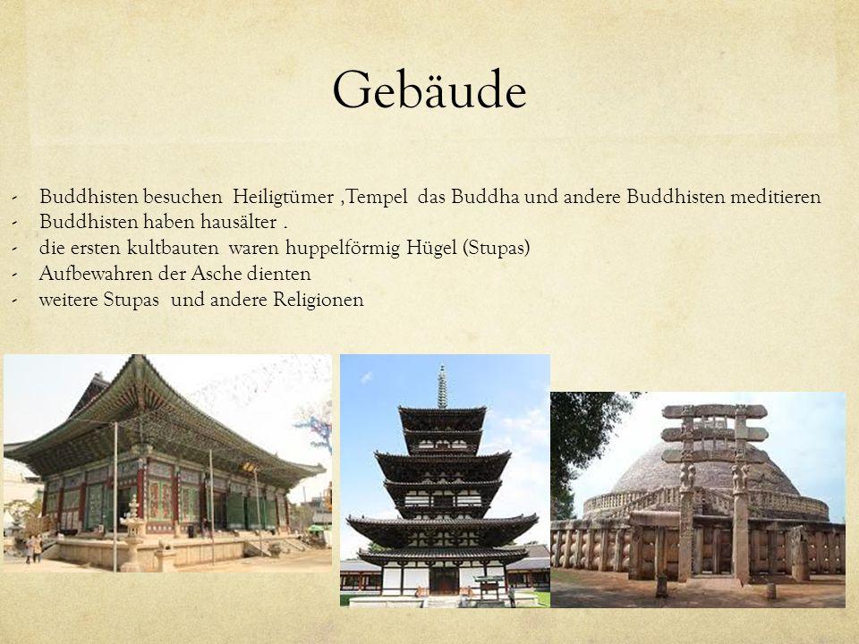 Gebäude -Buddhisten besuchen Heiligtümer,Tempel das Buddha und andere Buddhisten meditieren -Buddhisten haben hausälter. -die ersten kultbauten waren