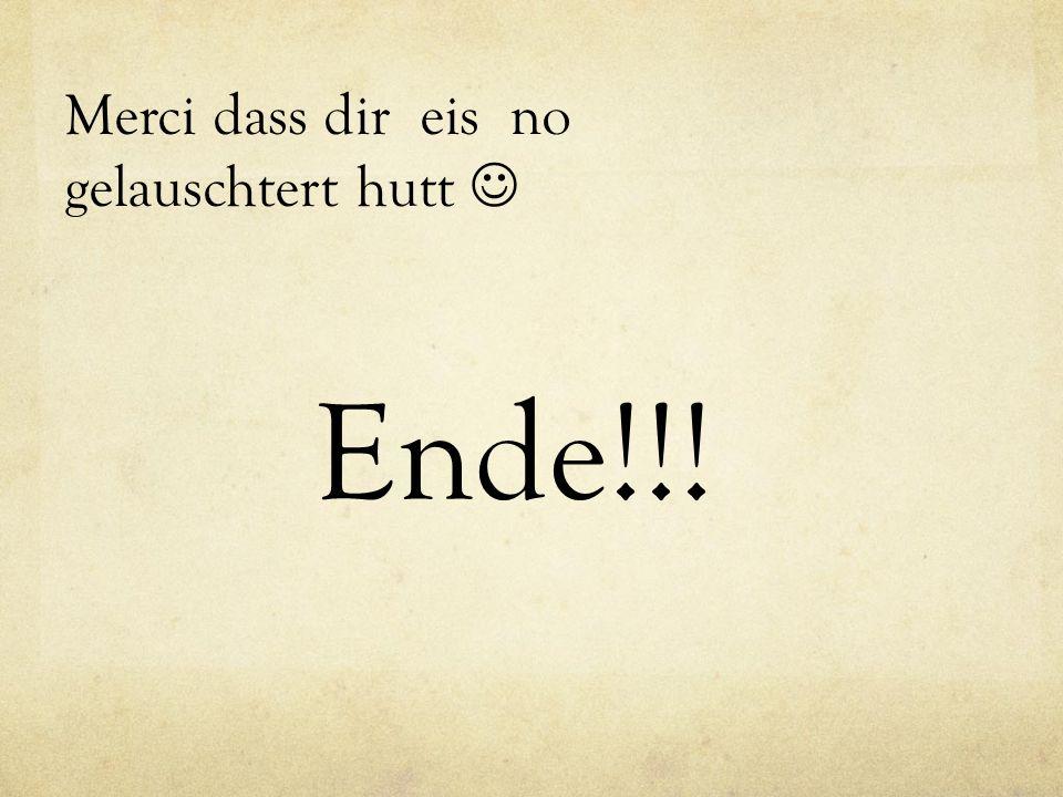 Ende!!! Merci dass dir eis no gelauschtert hutt