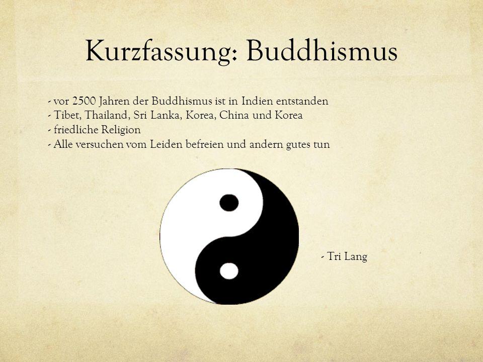 Kurzfassung: Buddhismus - vor 2500 Jahren der Buddhismus ist in Indien entstanden - Tibet, Thailand, Sri Lanka, Korea, China und Korea - friedliche Re