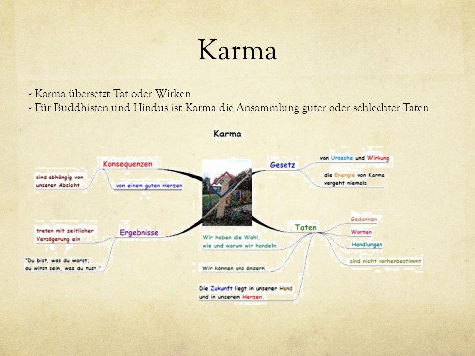 Karma - Karma übersetzt Tat oder Wirken - Für Buddhisten und Hindus ist Karma die Ansammlung guter oder schlechter Taten
