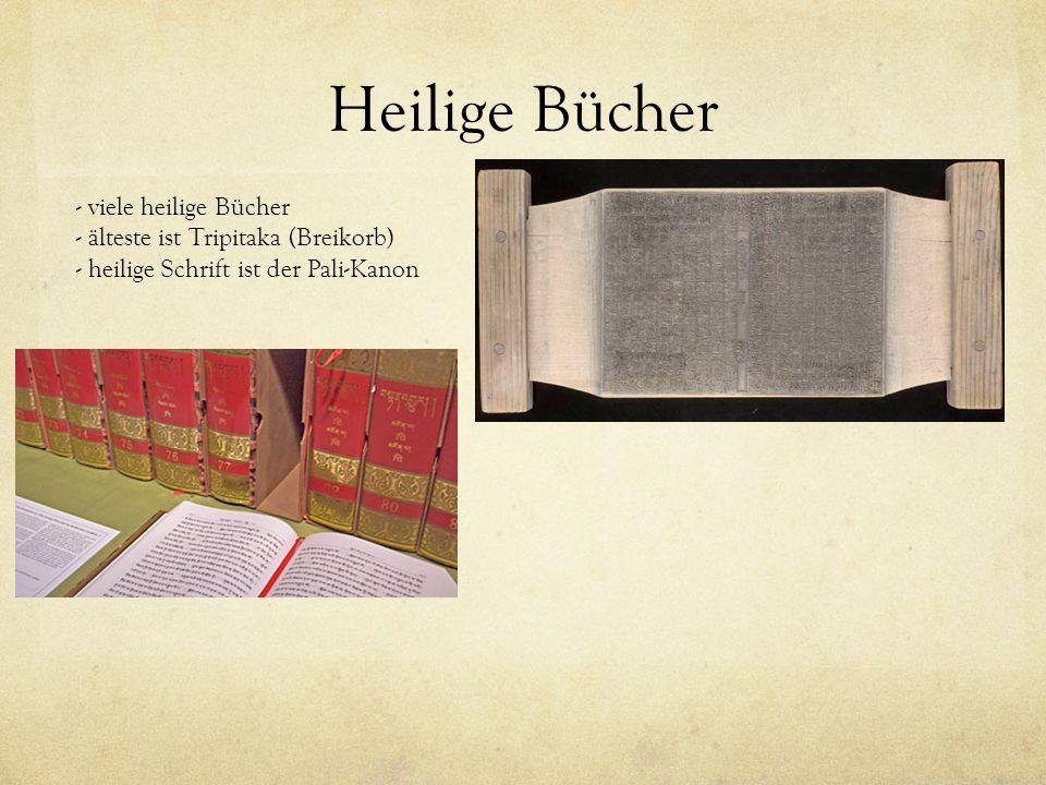 Heilige Bücher - viele heilige Bücher - älteste ist Tripitaka (Breikorb) - heilige Schrift ist der Pali-Kanon