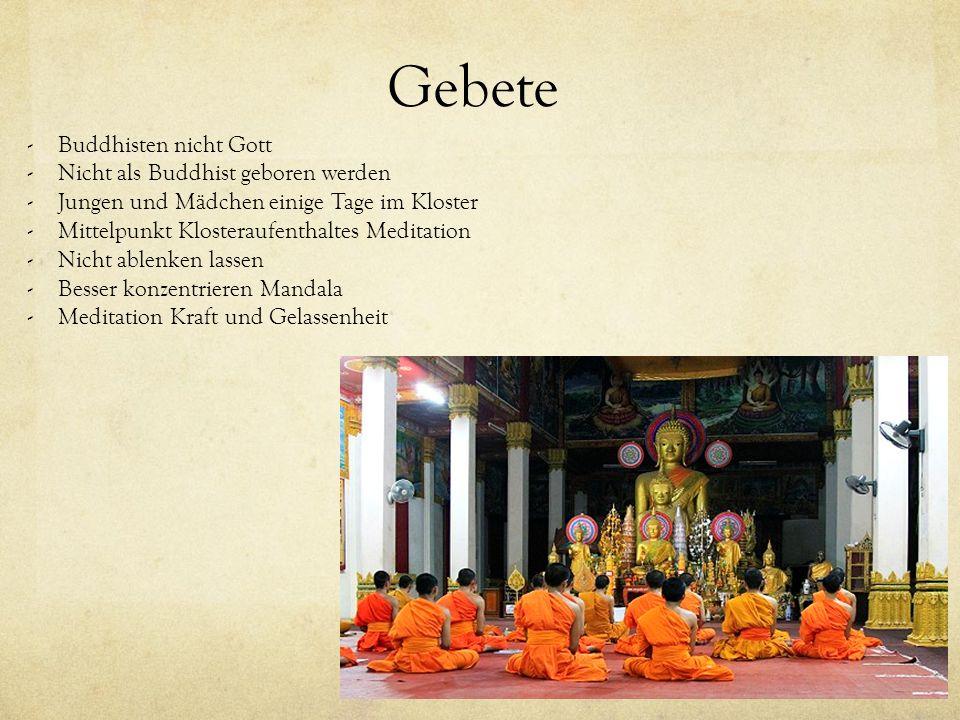 Gebete -Buddhisten nicht Gott -Nicht als Buddhist geboren werden -Jungen und Mädchen einige Tage im Kloster -Mittelpunkt Klosteraufenthaltes Meditatio