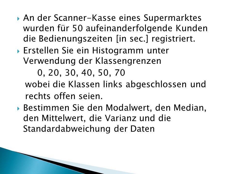 An der Scanner-Kasse eines Supermarktes wurden für 50 aufeinanderfolgende Kunden die Bedienungszeiten [in sec.] registriert.