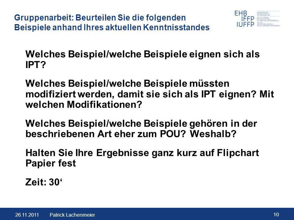 26.11.2011 10 Patrick Lachenmeier Gruppenarbeit: Beurteilen Sie die folgenden Beispiele anhand Ihres aktuellen Kenntnisstandes Welches Beispiel/welche