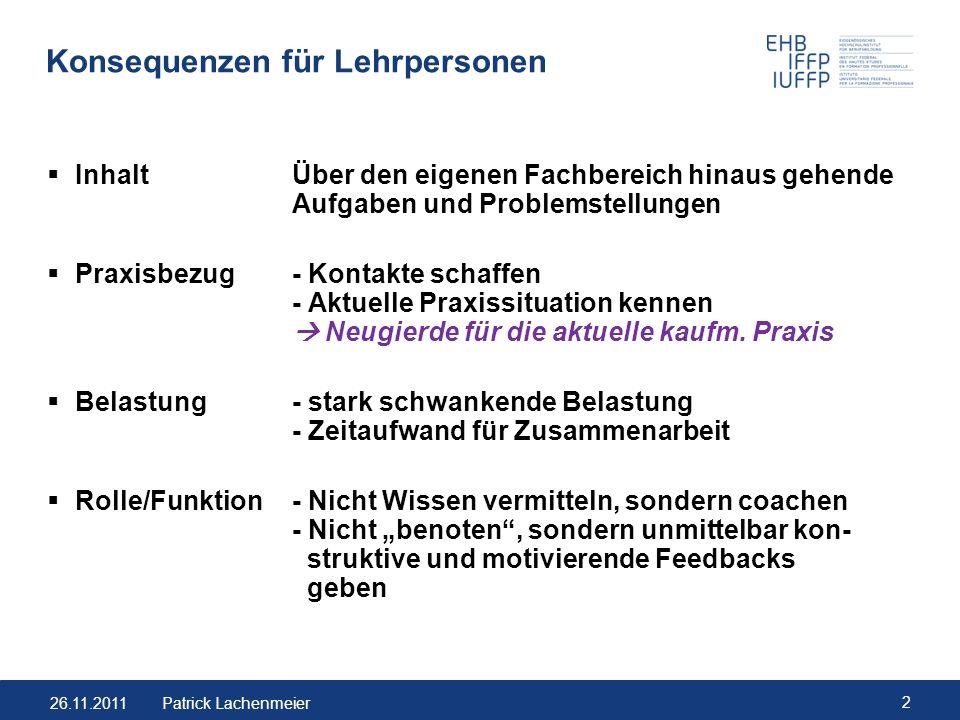26.11.2011 2 Patrick Lachenmeier Konsequenzen für Lehrpersonen InhaltÜber den eigenen Fachbereich hinaus gehende Aufgaben und Problemstellungen Praxis