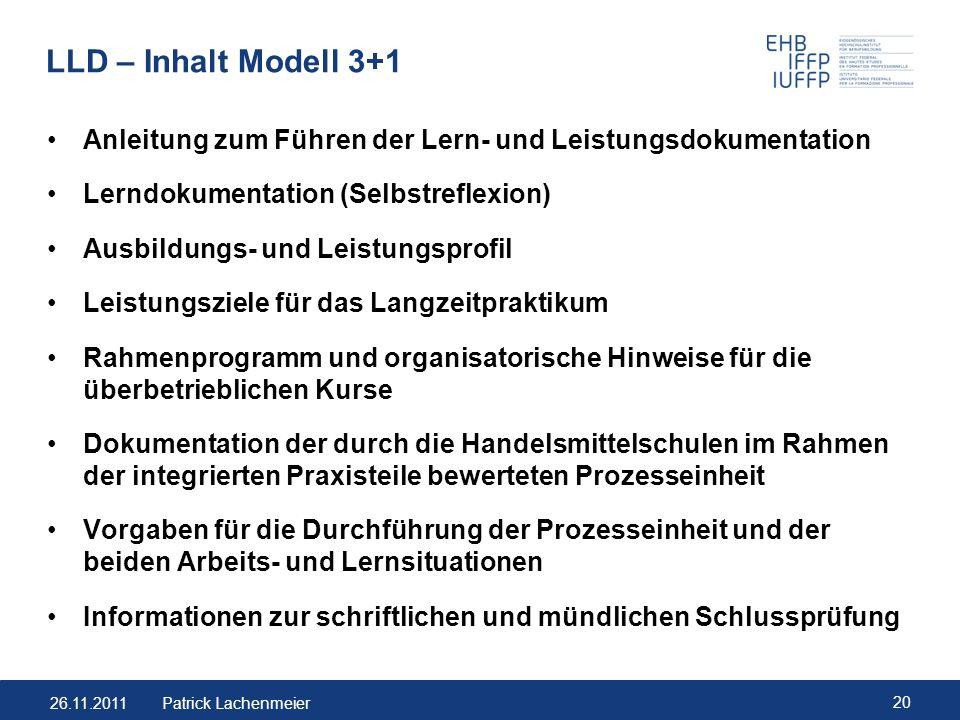 26.11.2011 20 Patrick Lachenmeier LLD – Inhalt Modell 3+1 Anleitung zum Führen der Lern- und Leistungsdokumentation Lerndokumentation (Selbstreflexion