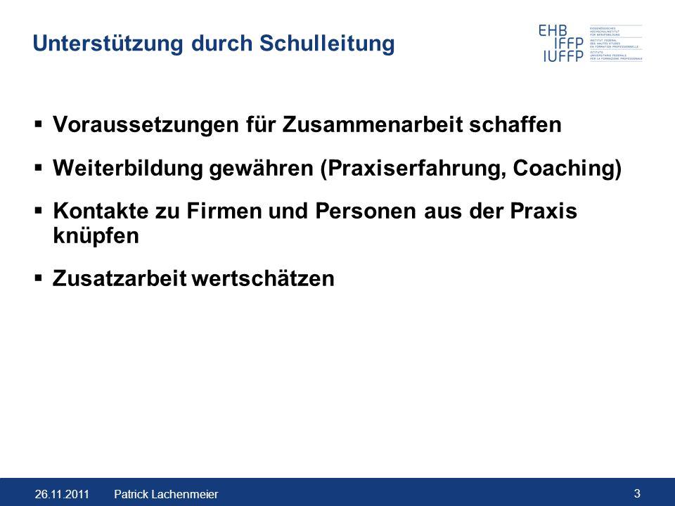 26.11.2011 3 Patrick Lachenmeier Unterstützung durch Schulleitung Voraussetzungen für Zusammenarbeit schaffen Weiterbildung gewähren (Praxiserfahrung,