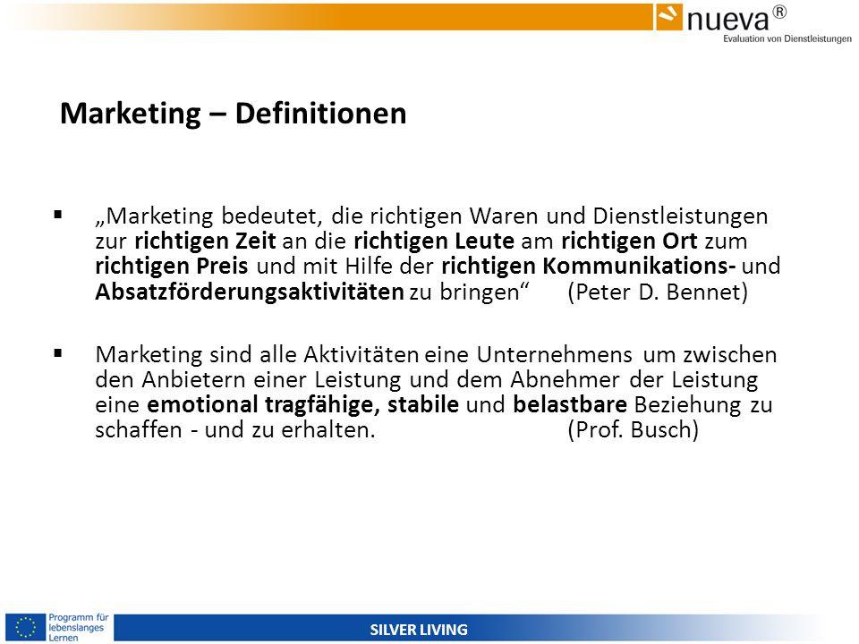 SILVER LIVING Marketing – Definitionen Marketing bedeutet, die richtigen Waren und Dienstleistungen zur richtigen Zeit an die richtigen Leute am richt