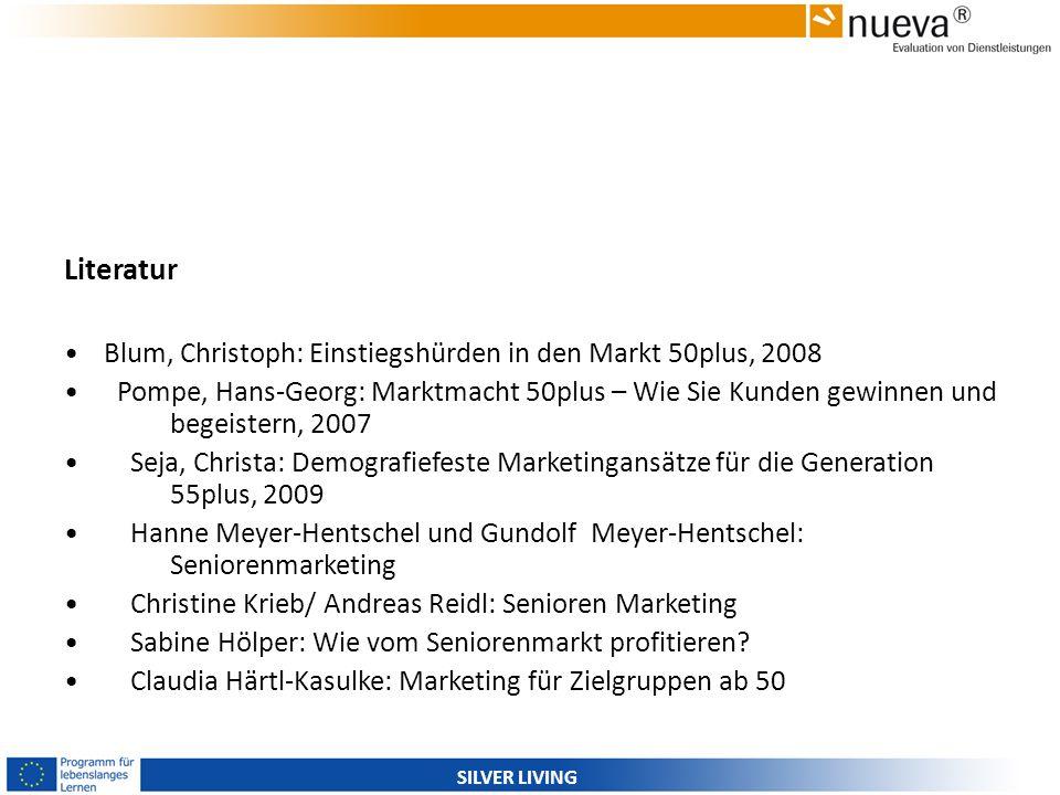 SILVER LIVING Literatur Blum, Christoph: Einstiegshürden in den Markt 50plus, 2008 Pompe, Hans-Georg: Marktmacht 50plus – Wie Sie Kunden gewinnen und