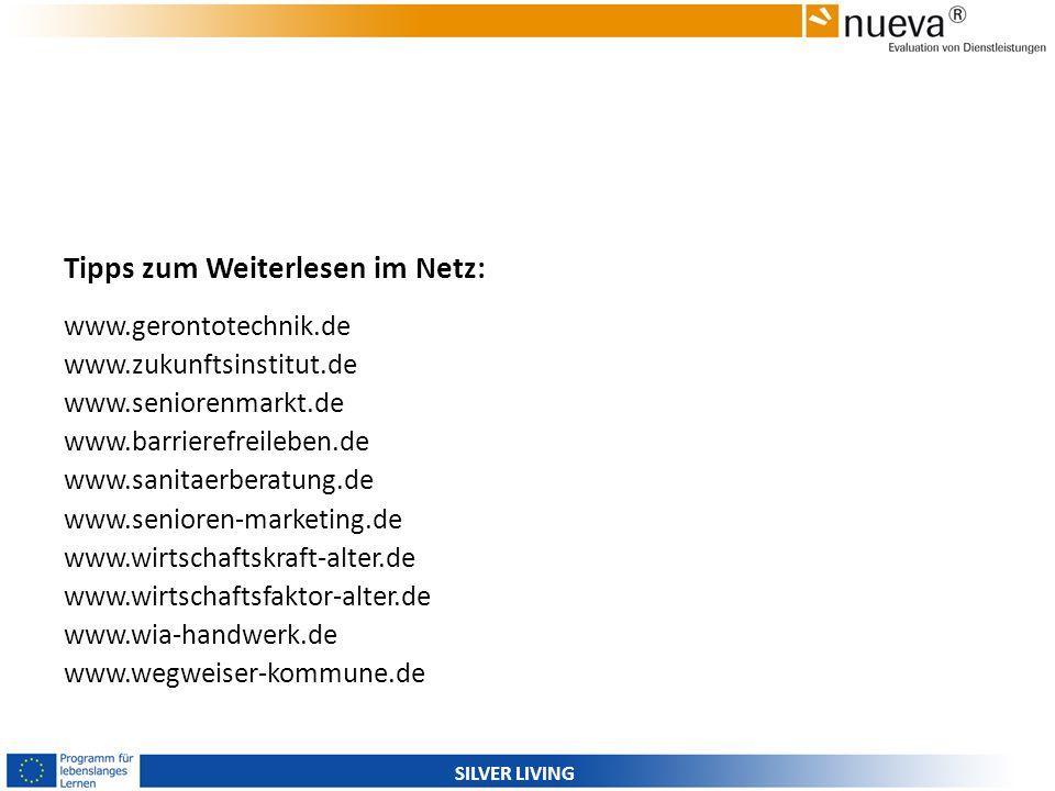 SILVER LIVING Tipps zum Weiterlesen im Netz: www.gerontotechnik.de www.zukunftsinstitut.de www.seniorenmarkt.de www.barrierefreileben.de www.sanitaerb