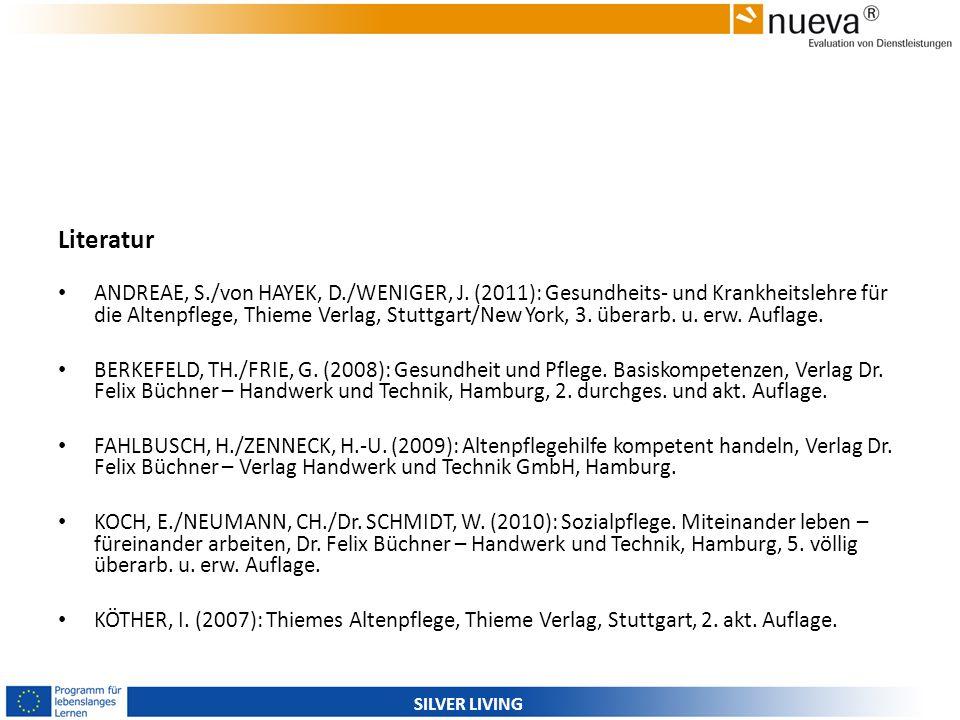 SILVER LIVING Literatur ANDREAE, S./von HAYEK, D./WENIGER, J. (2011): Gesundheits- und Krankheitslehre für die Altenpflege, Thieme Verlag, Stuttgart/N