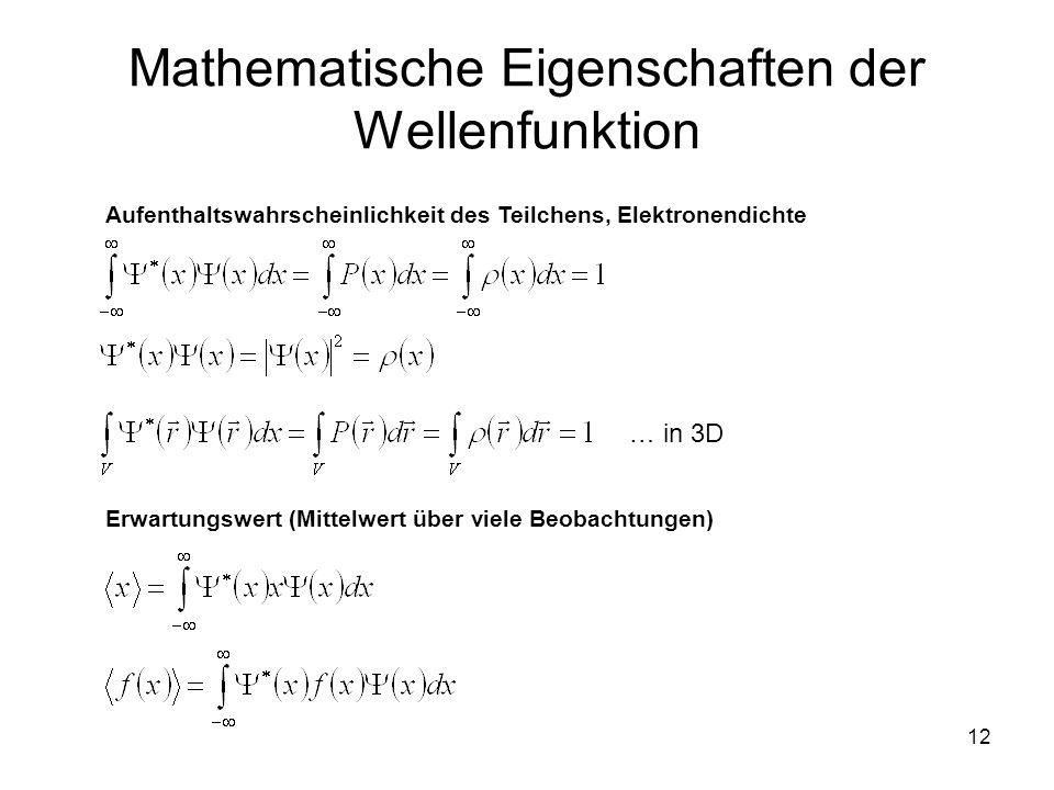 12 Mathematische Eigenschaften der Wellenfunktion Aufenthaltswahrscheinlichkeit des Teilchens, Elektronendichte Erwartungswert (Mittelwert über viele