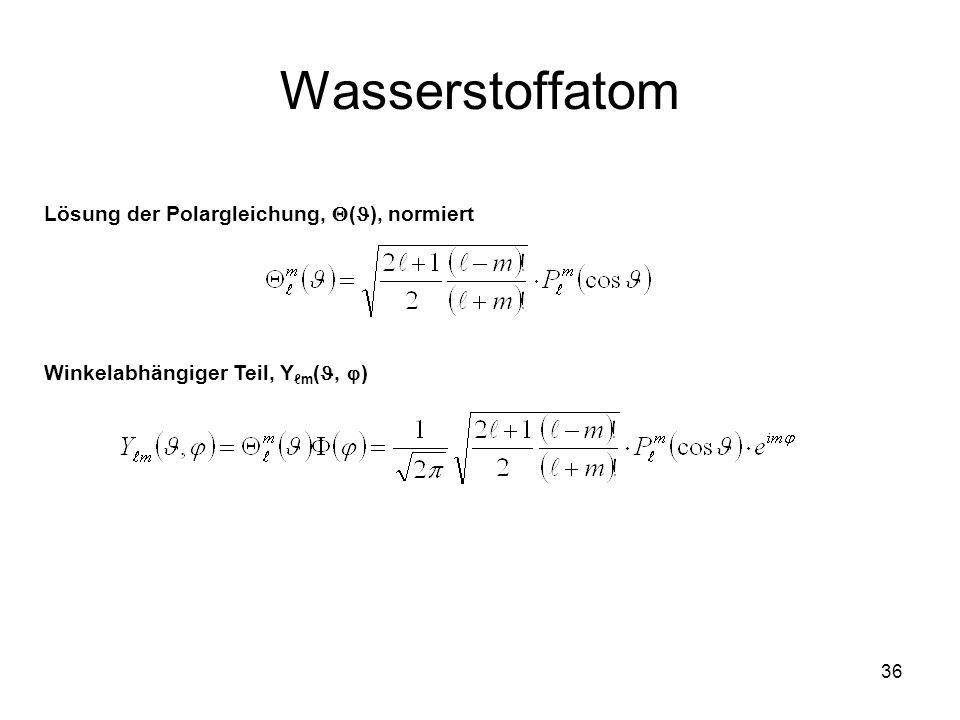 36 Wasserstoffatom Lösung der Polargleichung, ( ), normiert Winkelabhängiger Teil, Y m (, )