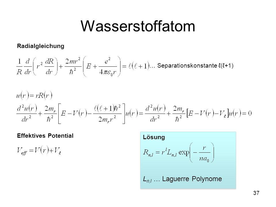 37 Wasserstoffatom … Separationskonstante (+1) Radialgleichung Effektives Potential Lösung L n,l … Laguerre Polynome