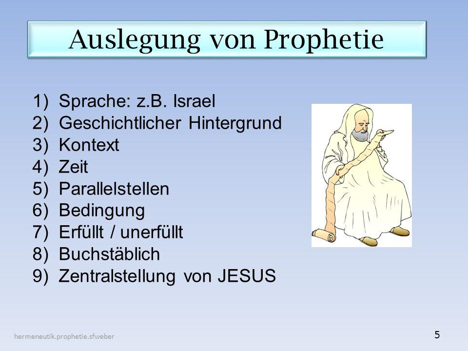 Auslegung von Prophetie hermeneutik.prophetie.sfweber 5 1)Sprache: z.B. Israel 2)Geschichtlicher Hintergrund 3)Kontext 4)Zeit 5)Parallelstellen 6)Bedi