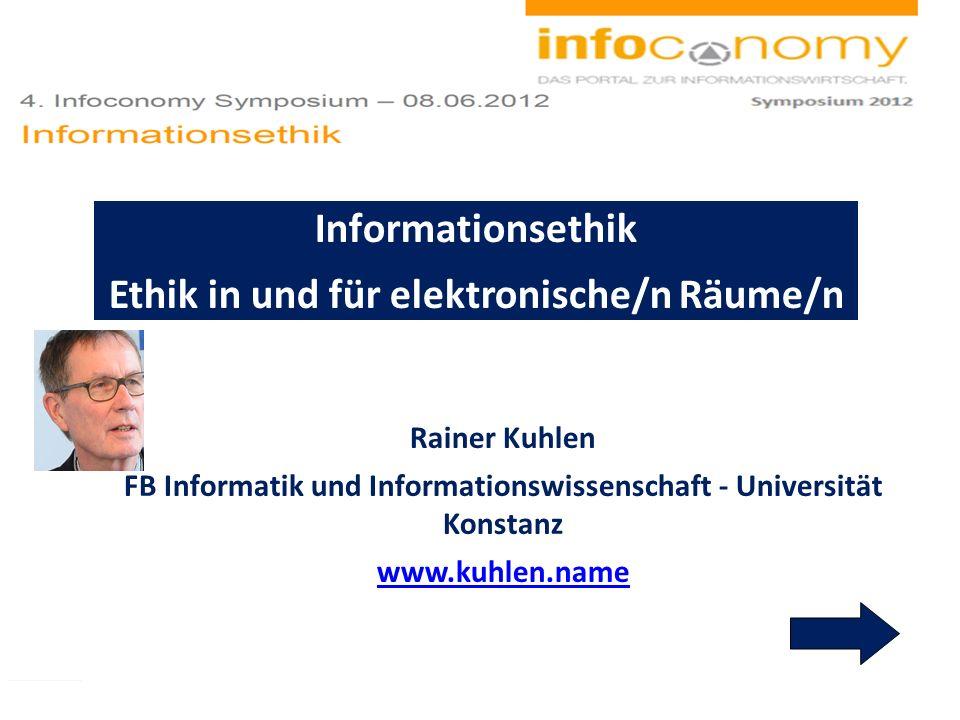 Rainer Kuhlen FB Informatik und Informationswissenschaft - Universität Konstanz www.kuhlen.name Informationsethik Ethik in und für elektronische/n Räume/n