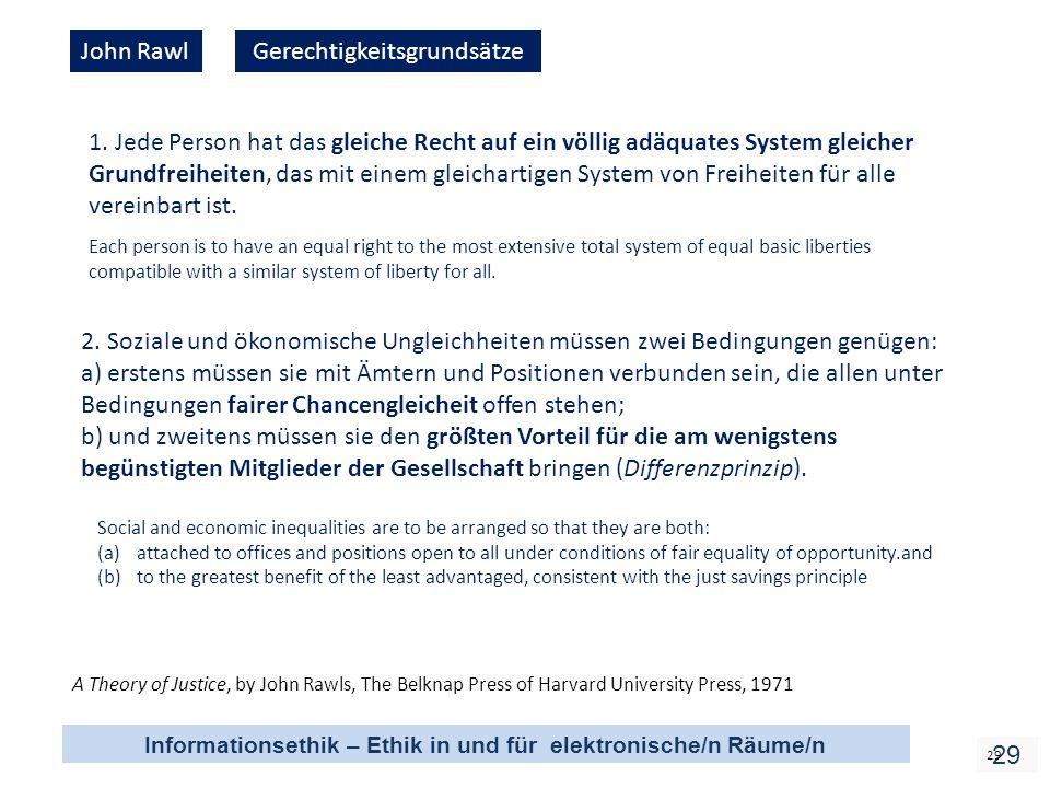 Informationsethik – Ethik in und für elektronische/n Räume/n 29 John RawlGerechtigkeitsgrundsätze 1.