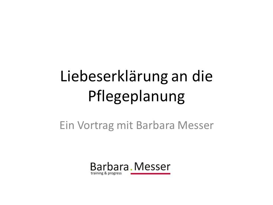 Liebeserklärung an die Pflegeplanung Ein Vortrag mit Barbara Messer