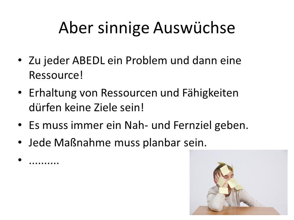 Aber sinnige Auswüchse Zu jeder ABEDL ein Problem und dann eine Ressource.