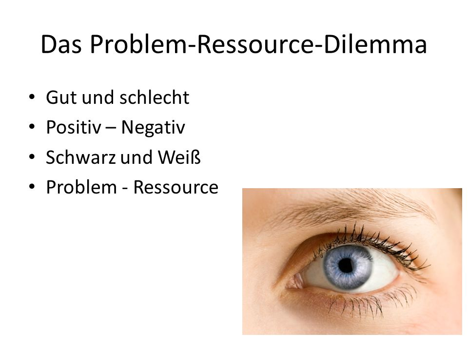 Das Problem-Ressource-Dilemma Gut und schlecht Positiv – Negativ Schwarz und Weiß Problem - Ressource
