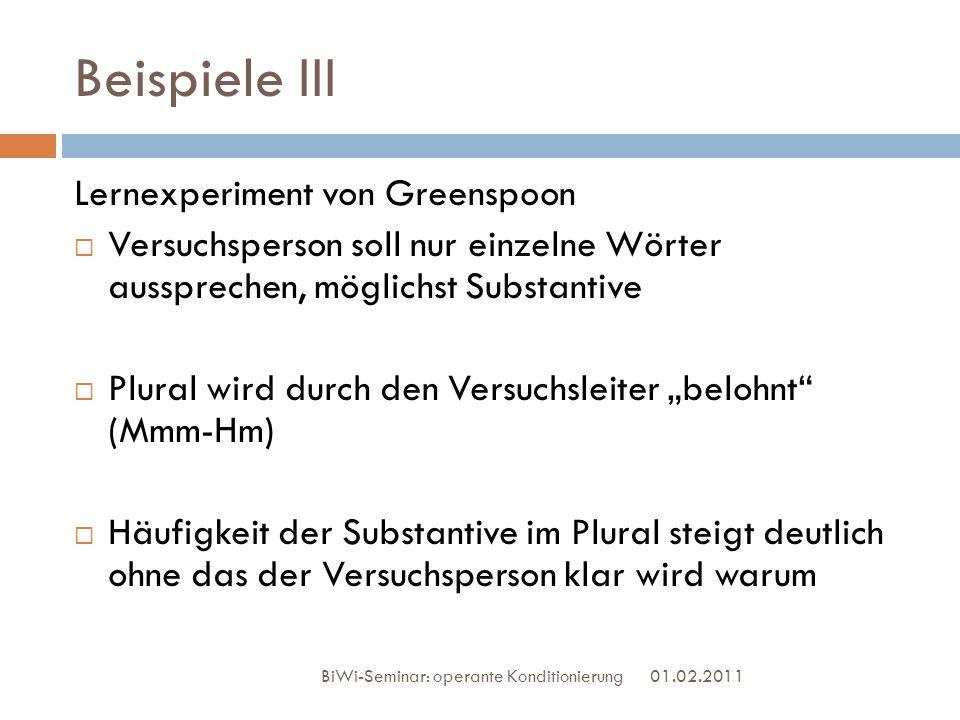 Beispiele III 01.02.2011 BiWi-Seminar: operante Konditionierung Lernexperiment von Greenspoon Versuchsperson soll nur einzelne Wörter aussprechen, mög