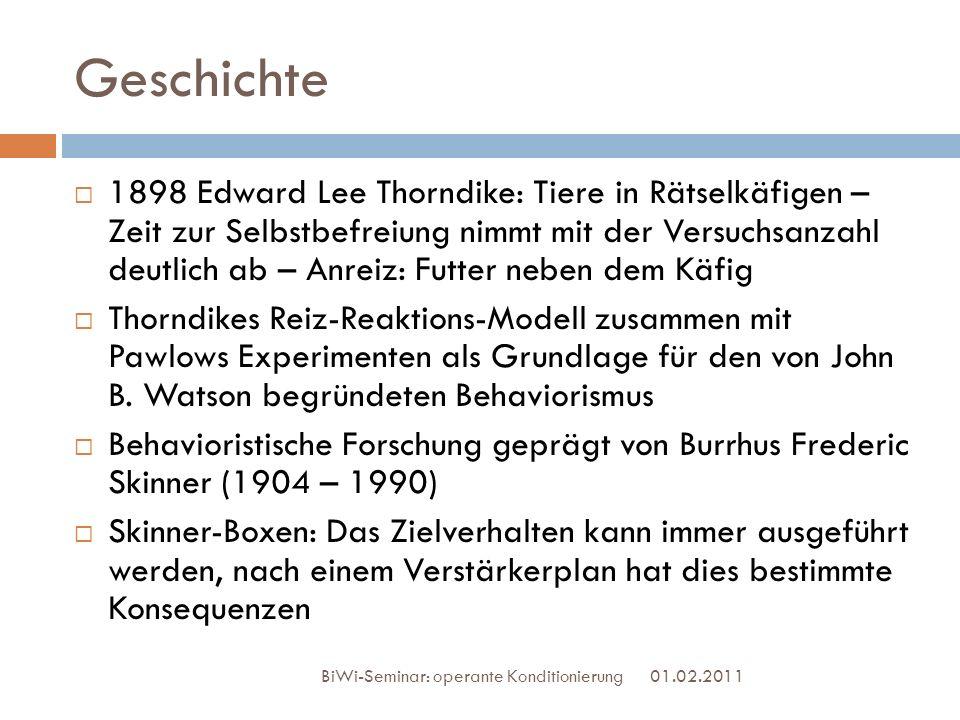 Geschichte 01.02.2011 BiWi-Seminar: operante Konditionierung 1898 Edward Lee Thorndike: Tiere in Rätselkäfigen – Zeit zur Selbstbefreiung nimmt mit de