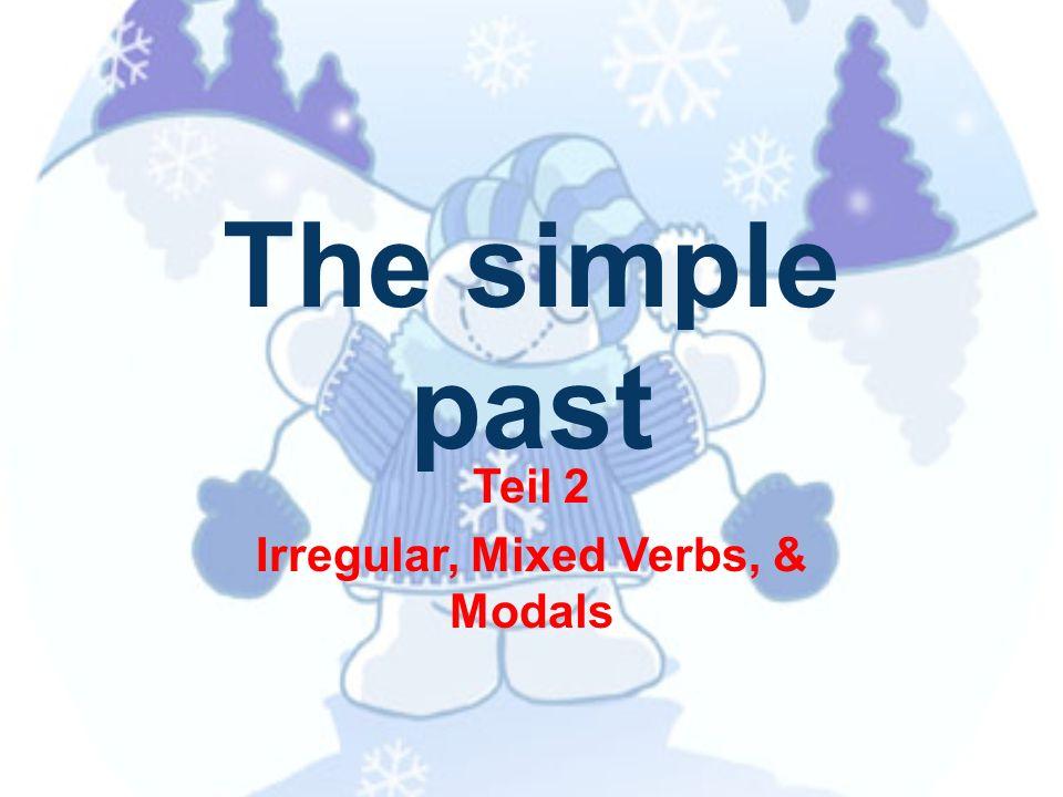The simple past Teil 2 Irregular, Mixed Verbs, & Modals