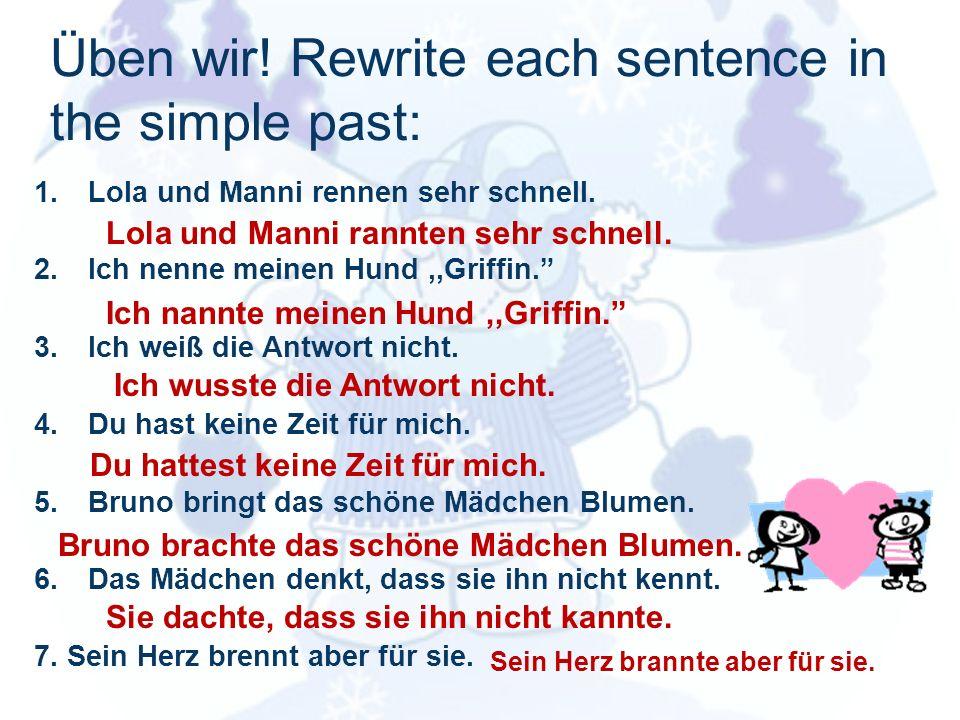 Üben wir.Rewrite each sentence in the simple past: 1.Lola und Manni rennen sehr schnell.