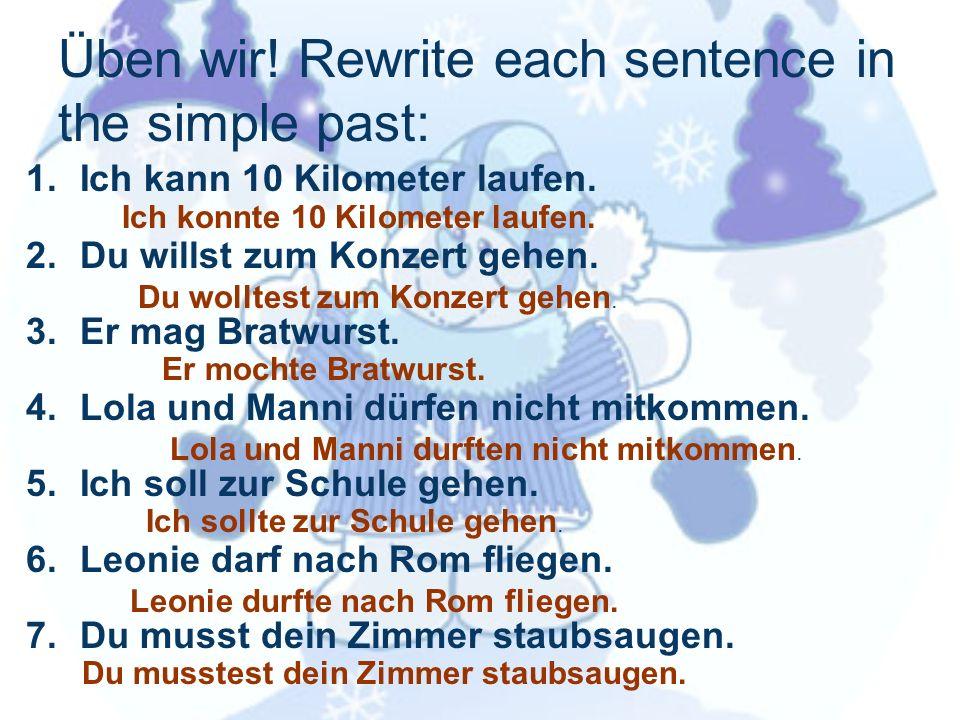 Üben wir.Rewrite each sentence in the simple past: 1.Ich kann 10 Kilometer laufen.
