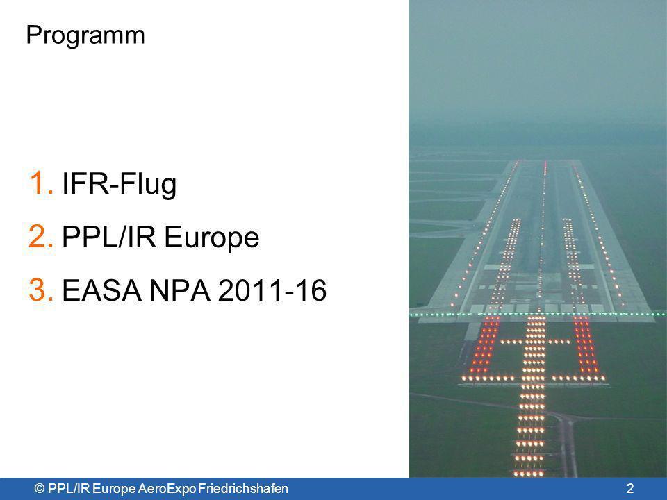 © PPL/IR Europe AeroExpo Friedrichshafen FAA-IR-Konvertierung Nachweis** der Kenntnis von Flugrecht und Metereologie Nachweis der Englischkenntnisse gemäß FCL.055 IR-Flugprüfung >50 Std.