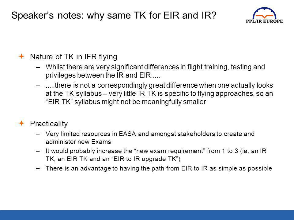 Speakers notes: why same TK for EIR and IR? Nature of TK in IFR flying –Whilst there are very significant differences in flight training, testing and