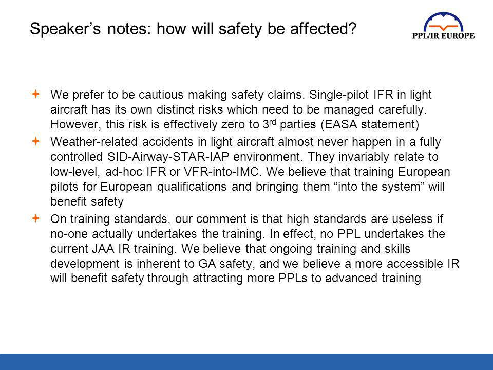 Speakers notes: how will safety be affected? We prefer to be cautious making safety claims. Single-pilot IFR in light aircraft has its own distinct ri