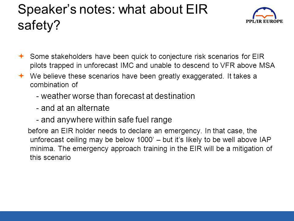 Speakers notes: what about EIR safety? Some stakeholders have been quick to conjecture risk scenarios for EIR pilots trapped in unforecast IMC and una
