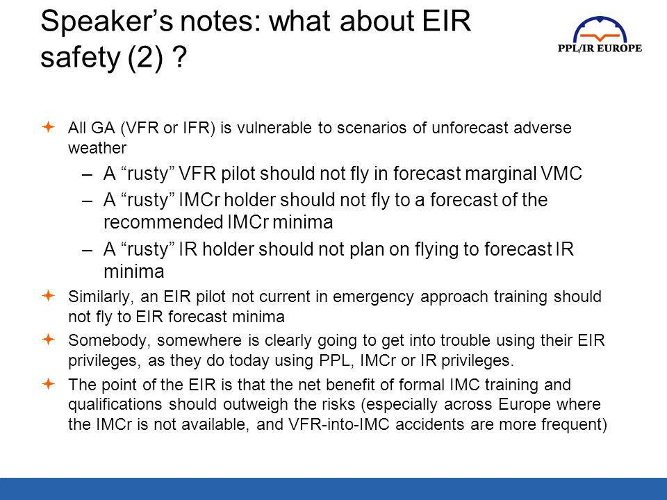 Speakers notes: what about EIR safety (2) ? All GA (VFR or IFR) is vulnerable to scenarios of unforecast adverse weather –A rusty VFR pilot should not