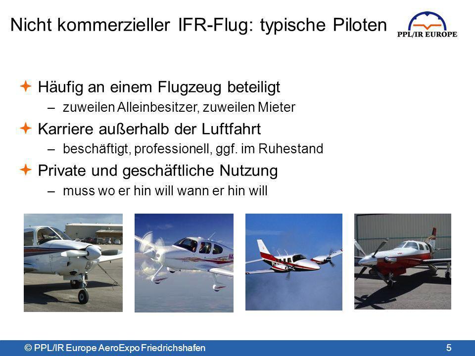 Vorteile von PPL/IR Europe Supportnetz gleichgesinnter Piloten Organisierte Touren Regelmäßige Veranstaltungen Vertretung auf hoher Ebene bei europäischen Ausschüssen Engagiert im Schutz des Zugangs von PPL auf IFR-Flüge Ergänzend zu AOPA, nicht anstelle von AOPA © PPL/IR Europe AeroExpo Friedrichshafen 6