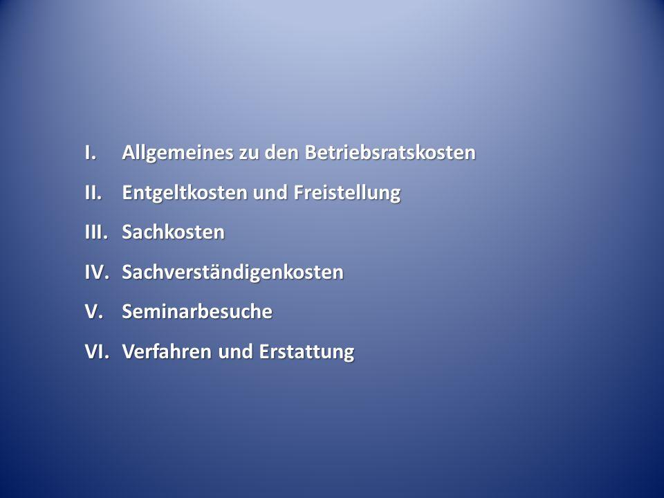 I.Allgemeines zu den Betriebsratskosten II.Entgeltkosten und Freistellung III.Sachkosten IV.Sachverständigenkosten V.Seminarbesuche VI.Verfahren und E