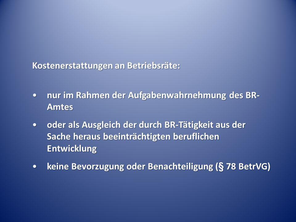 Kostenerstattungen an Betriebsräte: nur im Rahmen der Aufgabenwahrnehmung des BR- Amtesnur im Rahmen der Aufgabenwahrnehmung des BR- Amtes oder als Au