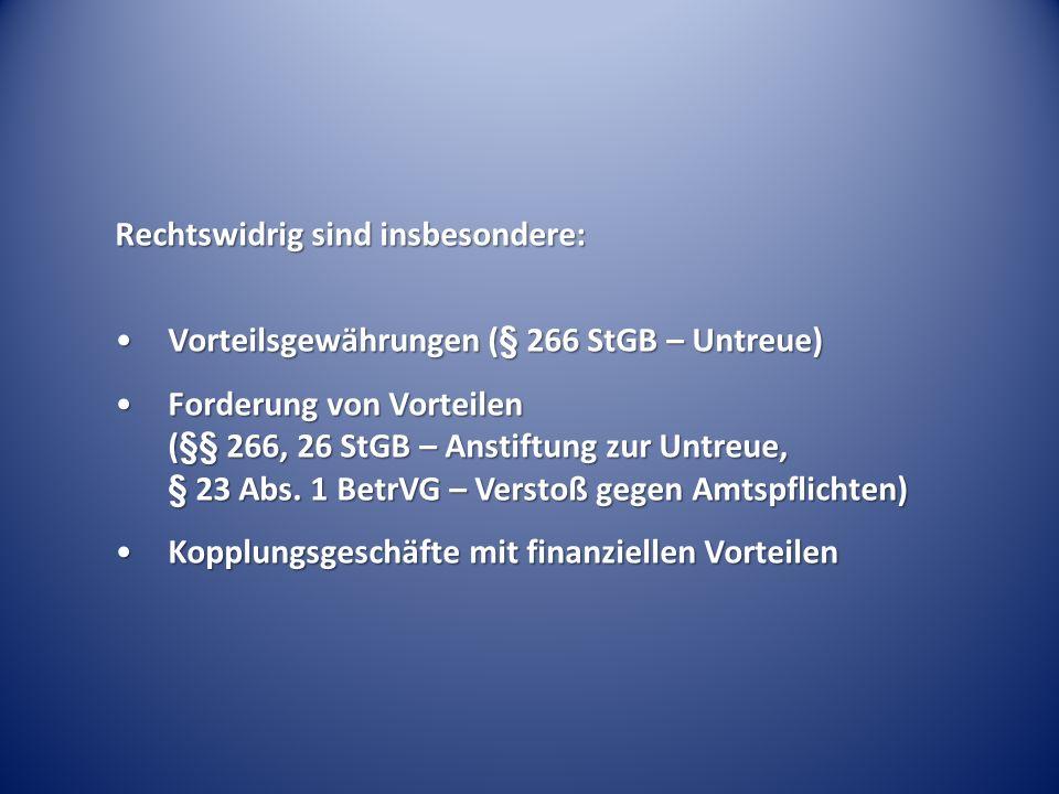 Rechtswidrig sind insbesondere: Vorteilsgewährungen (§ 266 StGB – Untreue)Vorteilsgewährungen (§ 266 StGB – Untreue) Forderung von Vorteilen (§§ 266,