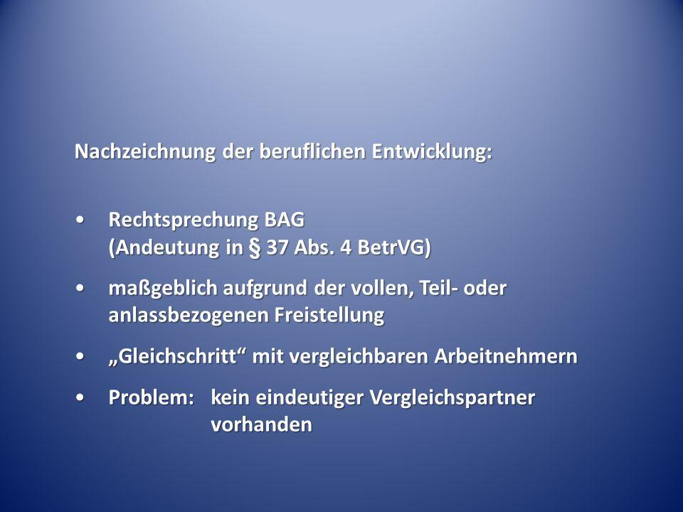 Nachzeichnung der beruflichen Entwicklung: Rechtsprechung BAG (Andeutung in § 37 Abs. 4 BetrVG)Rechtsprechung BAG (Andeutung in § 37 Abs. 4 BetrVG) ma