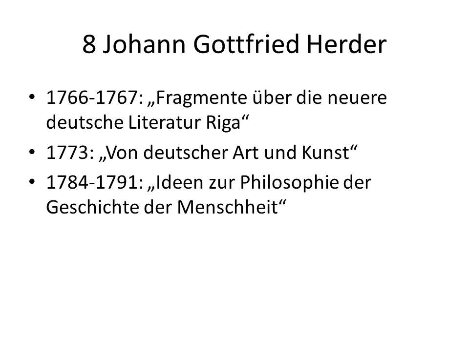 8 Johann Gottfried Herder 1766-1767: Fragmente über die neuere deutsche Literatur Riga 1773: Von deutscher Art und Kunst 1784-1791: Ideen zur Philosop