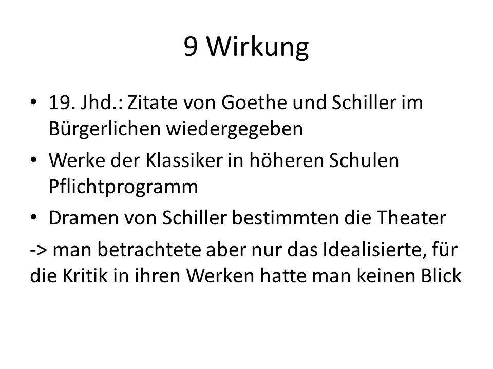 9 Wirkung 19. Jhd.: Zitate von Goethe und Schiller im Bürgerlichen wiedergegeben Werke der Klassiker in höheren Schulen Pflichtprogramm Dramen von Sch
