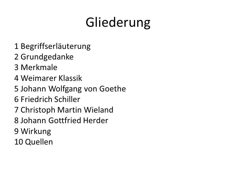 Gliederung 1 Begriffserläuterung 2 Grundgedanke 3 Merkmale 4 Weimarer Klassik 5 Johann Wolfgang von Goethe 6 Friedrich Schiller 7 Christoph Martin Wie