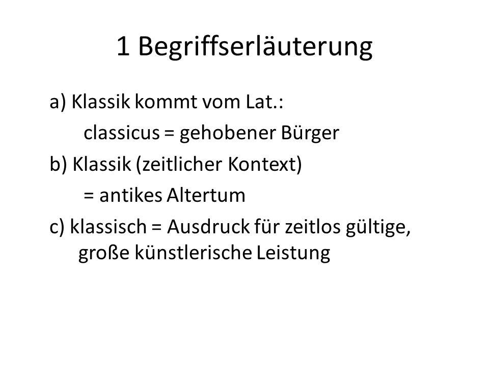 1 Begriffserläuterung a) Klassik kommt vom Lat.: classicus = gehobener Bürger b) Klassik (zeitlicher Kontext) = antikes Altertum c) klassisch = Ausdru