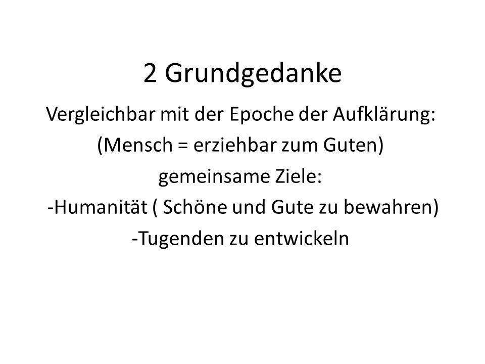 2 Grundgedanke Vergleichbar mit der Epoche der Aufklärung: (Mensch = erziehbar zum Guten) gemeinsame Ziele: -Humanität ( Schöne und Gute zu bewahren) -Tugenden zu entwickeln